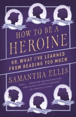 "cover of ""How to Be a Heroine"" by Samantha Ellis"
