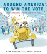 Around-America-To-Win-the-Vote-Two-Suffragists-a-Kitten-and-10000-Miles-by-Mara-Rockliff-258x300